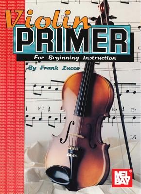 Violin Primer for Beginning Instruction - Zucco, Frank, and Mel Bay Publications Inc (Creator)
