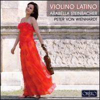 Violino Latino - Arabella Steinbacher (violin); Peter von  Wienhardt (piano)