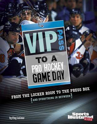 VIP Pass to a Pro Hockey Game Day: From the Locker Room to the Press Box (and Everything in Between) - Latimer, Clay
