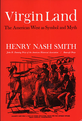 Virgin Land: The American West as Symbol and Myth - Smith, Henry Nash