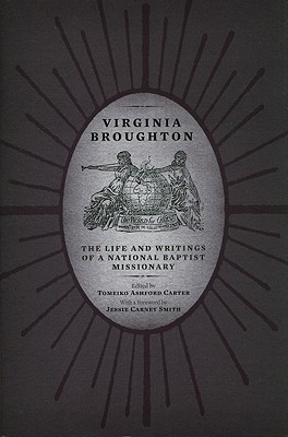 Virginia Broughton: The Life and Writings of a National Baptist Missionary - Broughton, Virginia W, and Carter, Tomeiko Ashford (Editor), and Smith, Jessie Carney, PhD (Foreword by)