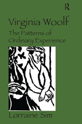 Virginia Woolf: The Patterns of Ordinary Experience - Sim, Lorraine