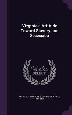 Virginia's Attitude Toward Slavery and Secession - Munford, Beverley B 1856-1910