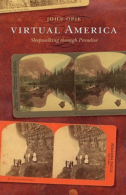 Virtual America: Sleepwalking Through Paradise - Opie, John