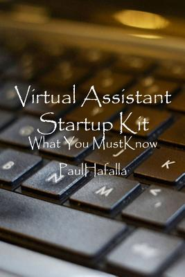 Virtual Assistant Startup Kit: What You Must Know - Hafalla, Paul