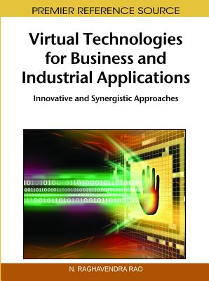 Virtual Technologies for Business and Industrial Applications: Innovative and Synergistic Approaches - Rao, N Raghavendra (Editor)