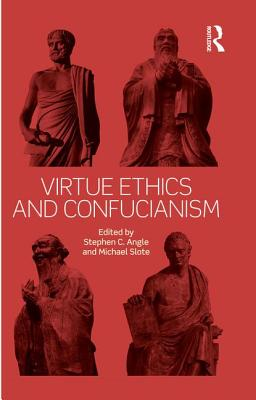 Virtue Ethics and Confucianism - Angle, Stephen C. (Editor), and Slote, Michael (Editor)