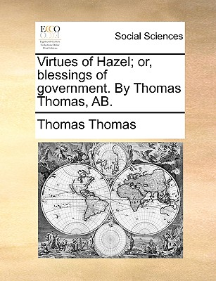 Virtues of Hazel; Or, Blessings of Government. by Thomas Thomas, AB. - Thomas, Thomas