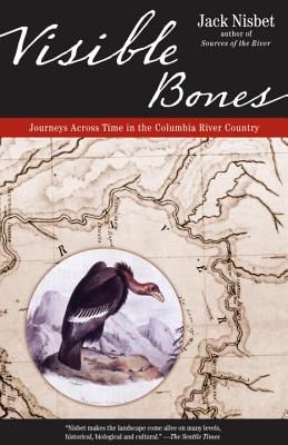 Visible Bones: Journeys Across Time in the Columbia River Country - Nisbet, Jack