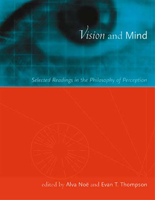 Vision and Mind: Selected Readings in the Philosophy of Perception - Noe, Alva (Editor), and Thompson, Evan (Editor)