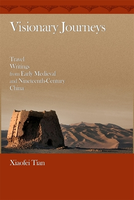 Visionary Journeys: Travel Writings from Early Medieval and Nineteenth-Century China - Tian, Xiaofei