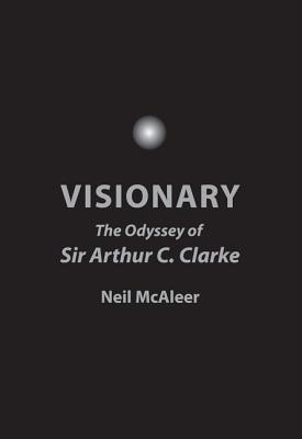 Visionary: The Odyssey of Sir Arthur C. Clarke - McAleer, Neil