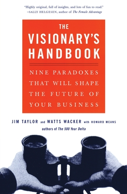 Visionary's Handbook: Nine Paradoxes That Will Shape the Future of Your Business - Wacker, Watts
