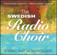 Visions and Non Thoughts - Christian Lindberg (trombone); Swedish Radio Choir (choir, chorus); Ragnar Bohlin (conductor)