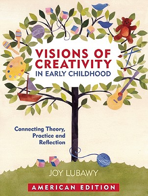 Visions of Creativity in Early Childhood: Connecting Theory, Practice, and Reflection: American Edition - Lubawy, Joy