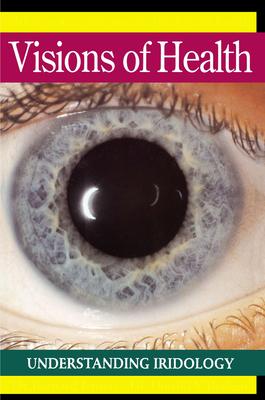 Visions of Health: Understanding Iridology - Jensen, Bernard, Dr.