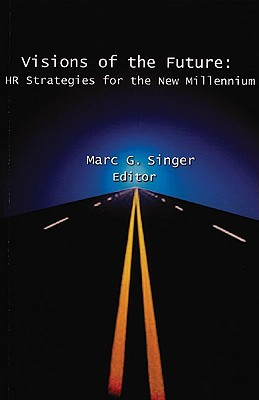 Visions of the Future: HR Strategies for the New Millennium - Singer, Marc G (Editor), and Dieng, Adama, Dr. (Preface by), and Dieng, Dr Adama (Preface by)