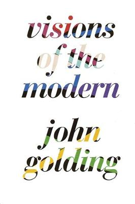 Visions of the Modern - Golding, John