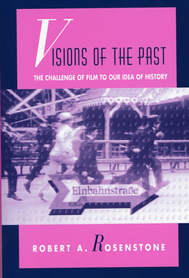 Visions of the Past: The Challenge of Film to Our Idea of History - Rosenstone, Robert A