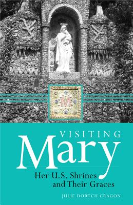 Visiting Mary: Her U.S. Shrines and Their Graces - Cragon, Julie Dortch