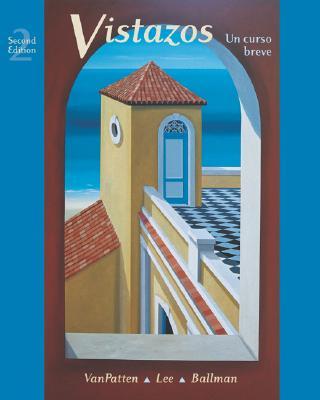 Vistazos: Un Curso Breve - VanPatten, Bill, and Lee, James F, and Ballman, Terry L
