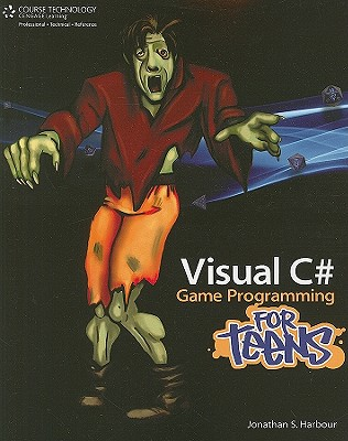 Visual C# Game Programming for Teens - Harbour, Jonathan S