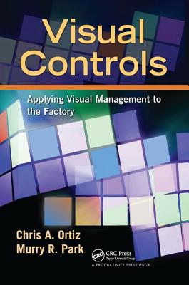 Visual Controls: Applying Visual Management to the Factory - Ortiz, Chris A
