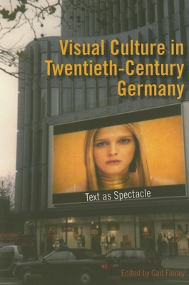 Visual Culture in Twentieth-Century Germany: Text as Spectacle - Finney, Gail (Editor)