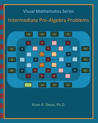 Visual Mathematics Series: Intermediate Pre-Algebra Problems - Desai Ph D, Kiran R