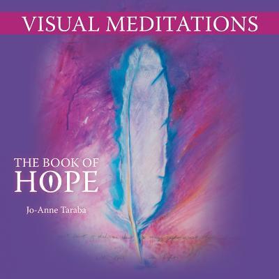 Visual Meditations: The Book of Hope - Taraba, Jo-Anne