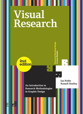 Visual Research: An Introduction to Research Methodologies in Graphic Design - Noble, Ian, and Bestley, Russell