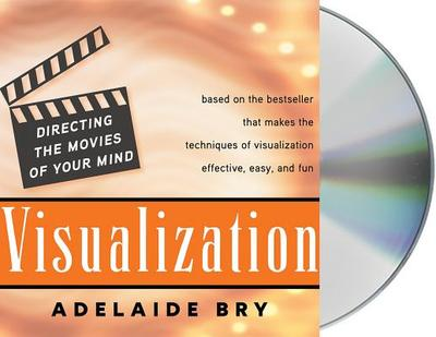 Visualization: Directing the Movies of Your Mind - Bry, Adelaide