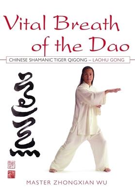 Vital Breath of the DAO: Chinese Shamanic Tiger Qigong - Laohu Gong - Wu, Zhongxian