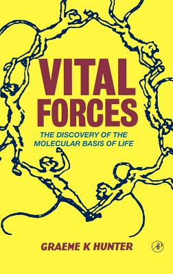 Vital Forces: The Discovery of the Molecular Basis of Life - Hunter, Graeme K