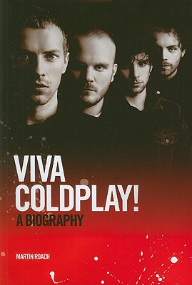 Viva Coldplay: A Biography - Roach, Martin