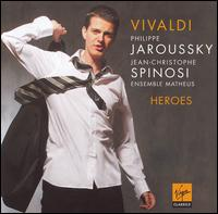 Vivaldi Heroes - Jean-Christophe Spinosi (violin); Matheus Ensemble; Philippe Jaroussky (counter tenor); Jean-Christophe Spinosi (conductor)