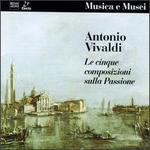 Vivaldi: Le Cinque Composizioni Sulla Passione