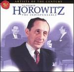 Vladimir Horowitz: The Indispensable