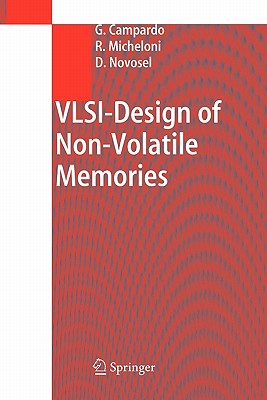VLSI-Design of Non-Volatile Memories - Campardo, Giovanni, and Micheloni, Rino, and Novosel, D.