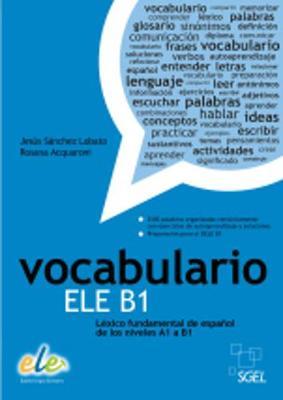 Vocabulario ELE B1: Basic Spanish Vocabulary for Levels A1 to B1 - Lobato, Jesus Sanchez, and Munoz, Rosana Acquaroni, and Corpas, Jaime (Editor)