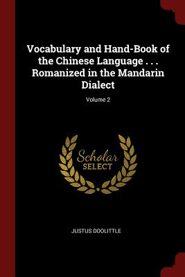 Vocabulary and Hand-Book of the Chinese Language . . . Romanized in the Mandarin Dialect; Volume 2 - Doolittle, Justus, Professor