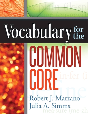 Vocabulary for the Common Core - Marzano, Robert J, Dr., and Simms, Julia A