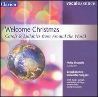 VocalEssence - Welcome Christmas!  Carols from Around the World - Barbara Anderson Nelson (soprano); Barbara Nelson (soprano); Carole Hofstad-Lee (soprano); Chris Kachian (guitar); Dale Newton (cello); Dan Dressen (tenor); David Henderson (tenor); David John Olsen (vibraphone); David John Olsen (marimba)