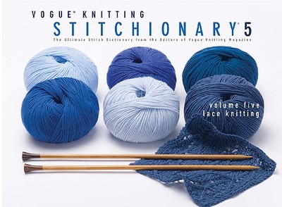 "Vogue Knitting Stitchionary: Lace Knitting v. 5 - Editors of ""Vogue Knitting"" Magazine"