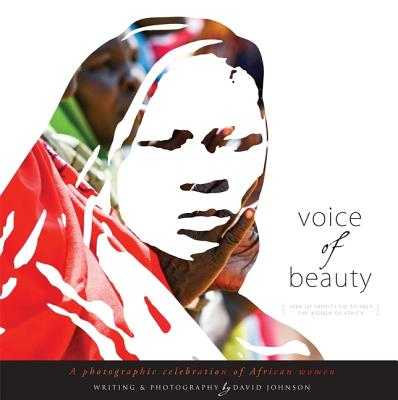 Voice of Beauty: A Photographic Celebration of African Women - Johnson, David (Photographer)