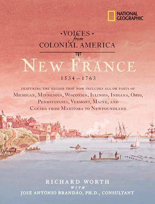 Voices from Colonial America: New France 1534-1763 - Worth, Richard