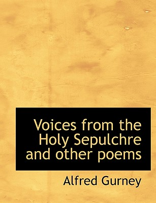 Voices from the Holy Sepulchre and Other Poems - Gurney, Alfred