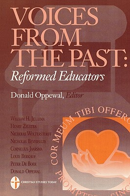 Voices from the Past: Reformed Educators - Oppewal, Donald