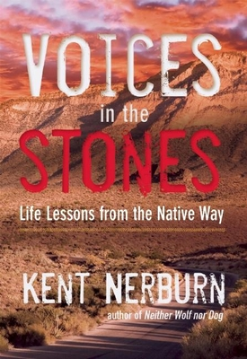 Voices in the Stones: Life Lessons from the Native Way - Nerburn, Kent