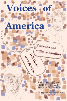 Voices of America: Veterans and Military Families Tell Their Own Stories - Brown, April (Editor), and Casey, Ethan (Editor), and Snyder, Kaitlyn (Editor)